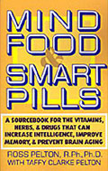Mind Food & Smart Pills: A Sourcebook for the Vitamins, Herbs, and Drugs That Can Increase Intelligence, Improve Memory, and Prevent Brain Aging (Book Cover)