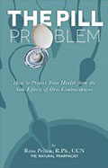 The Pill Problem: How to Protect Your Health from the Side Effects of Oral Contraceptives